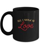 All I need is Love Black coffee Mugs - Funny Valentines day Gifts - 14 oz Travel mugs