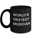 Funny Mug, Gifts For Musicians & Composers - World's Okayest Musician Black coffee mugs 11 oz