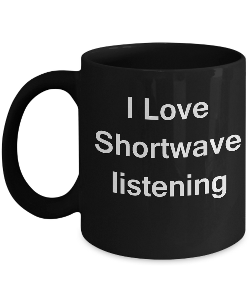 Funny Coffee Mug - I Love Shortwave Listening - Valentines Gifts - Porcelain Black Funny Coffee Mug, Best Office Tea Mug & Coffee Cup Gifts 11 OZ