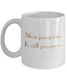 Get well mugs for women , Slow progress is still progress - White Coffee Mug Tea Cup 11 oz Gift
