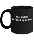 Author mug fueled by coffee -Funny Christmas Gifts - Porcelain Funny Black coffee mugs 11 oz