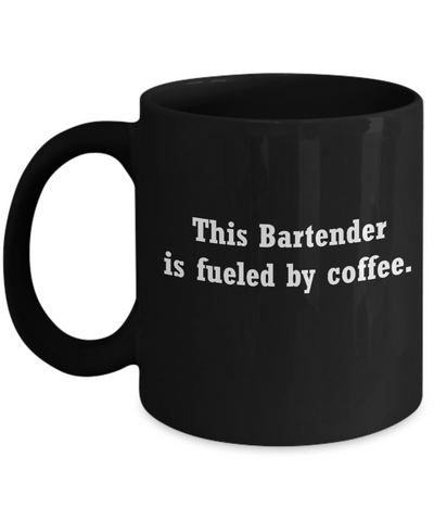 Bartender coffee mug fueled by coffee -Funny Christmas Gifts -Funny Black coffee mugs 11 oz