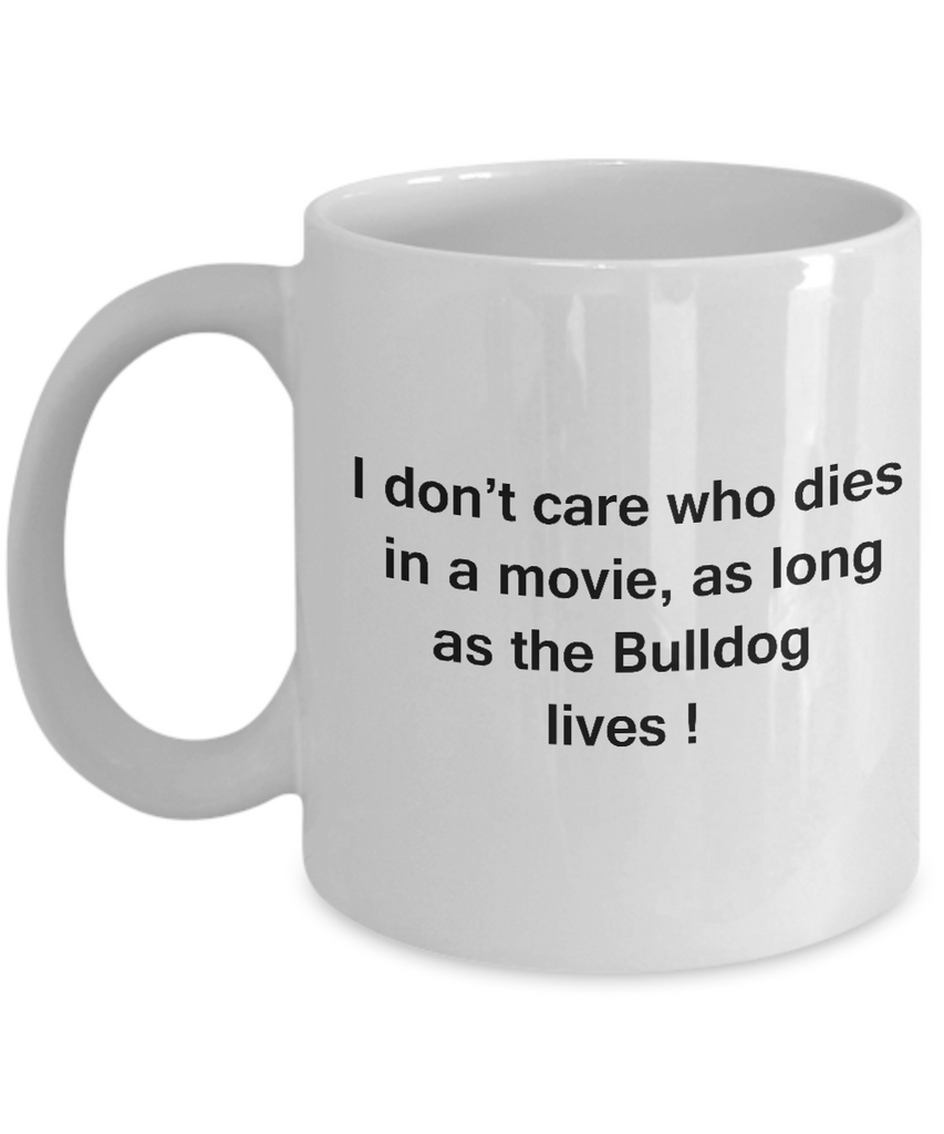 I Don't Care Who Dies, As Long As Bulldog Lives - Ceramic White coffee mugs 11 oz
