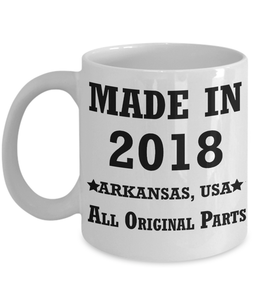 1sr birthday girl gifts - Made in 2018 All Original Parts Arkansas - Best 1st Birthday Gifts for family Ceramic Cup White, Funny Mugs Gift Ideas 11 Oz