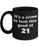 21st birthday gift mug, It's a crime to look this good at 21 - Black Porcelain Coffee 11 oz