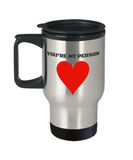 You're My Person Funny ceramic Travel Mug 14 oz- Inspirational Valentines 14 oz Travel mugs