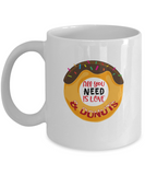 All you need is Love and donuts coffee Mugs - White coffee mugs 11 oz