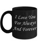 Mothers gift special love heart poem mug - I love you for Always & Forever - Black Porcelain Coffee Mug Cute Ceramic Cup 11 oz