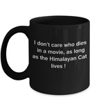I Don't Care Who Dies, As Long As Himalayan Cat Lives - Ceramic Black coffee mugs 11 oz
