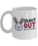 Easter bunny mugs - Shout out to my Peeps - Funny White Porcelain Coffee Mug Cute Ceramic Cup 11 oz