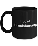 Breakdance/Acrobats Lovers Gifts - I Love Breakdancing -  Black coffee mugs 11 oz