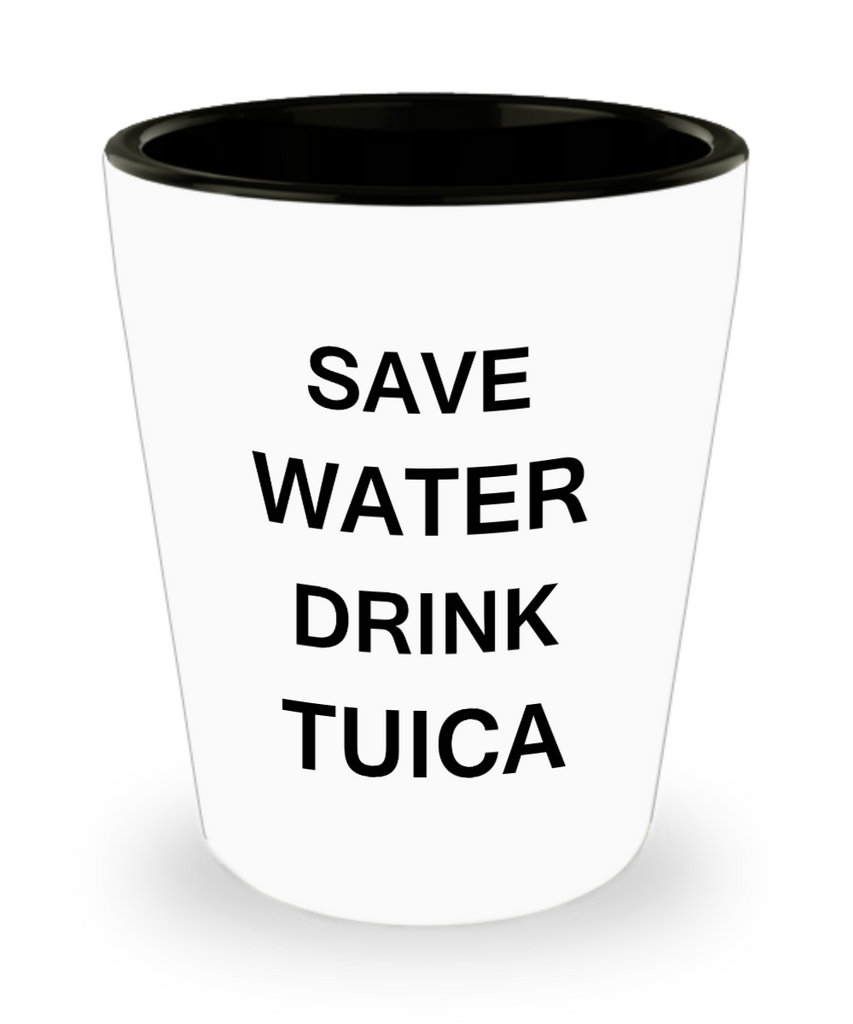 4 0z shot glasses - Save Water, Drink Tuica - Shot Glass Premium Gifts Ideas