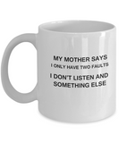 My Mother says two faults coffee mugs - Funny Christmas White coffee mugs 11 oz