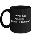 Funny Choir Director Gifts - World's Okayest Choir Director - Birthday Gifts Ceramic Cup Black, Funny Mugs Gift Ideas 11 Oz