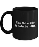 Airline Pilot Mug- Fueled by Coffee-Funny Christmas Gifts - Black coffee mugs 11 oz
