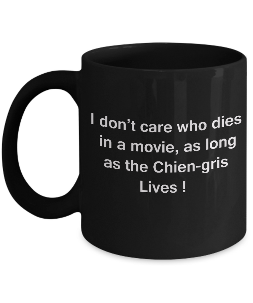 Funny Dog Coffee Mug for Dog Lovers, Dog Lover Gifts - I Don't Care Who Dies, As Long As Chien-gris Lives - Ceramic Fun Cute Dog Lover Mug Black Coffee Cup, 11 Oz