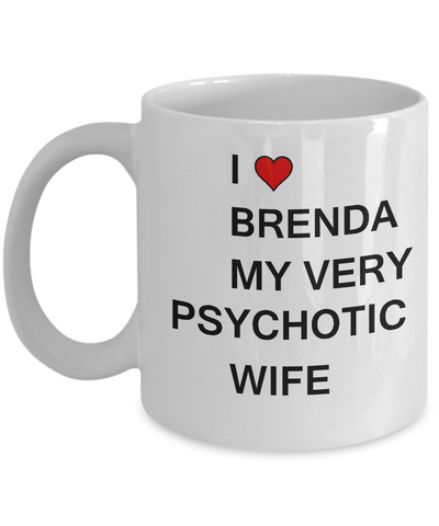 Funny Gifts For Wife - I love Brenda My Very Psychotic Wife, White coffee mugs 11 oz