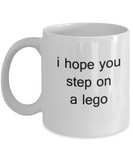 I Hope you step on a Lego 11 OZ Coffee mugs Tea cups Funny Quotes Gift Ideas Kids Lego