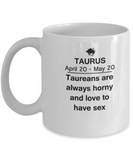 Taurus are always horny and love to have sex - taurus Coffee White coffee mugs 11 oz