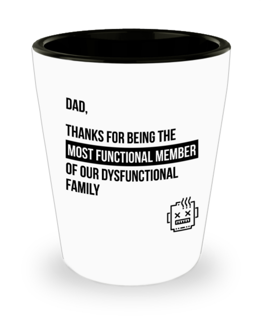 Gifts for older dad who has everything - Dad, Thanks for being the most functional member of our Dysfunctional family - Funny Shot Glass Premium Gifts Ideas