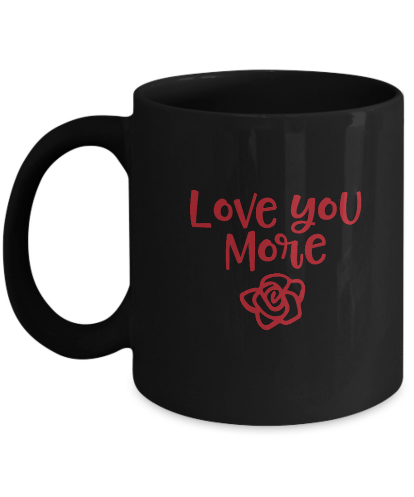 Love you more Black coffee Mugs - Funny Valentines day Gifts -Black coffee mugs 11 oz