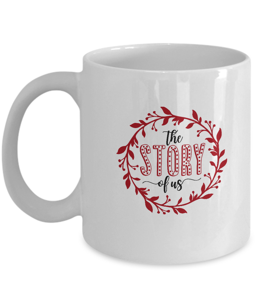 The story of us white mugs - Funny Christmas Gifts - Funny White coffee mugs 11 oz