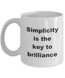Inspirational Quote Mug,Simplicity is the key to brilliance-White Coffee Mug 11 oz