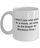 I Don't Care Who Dies, As Long As Dogue de Bordeaux Lives - Mug White Coffee Cup, 11 Oz