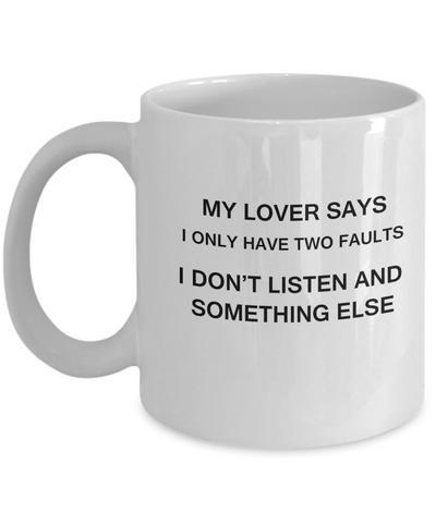 My Lover says two faults coffee mugs - Funny Christmas White coffee mugs 11 oz