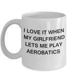 I Love It When My Girlfriend Lets me Play Aerobatics - White Funny Mugs Coffee Cups 11 oz
