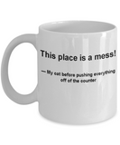 Cat coffee cup funny -This place is a mess-Funny Christmas Gifts - White coffee mugs 11 oz