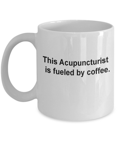 This Acupuncturist  is fueled by coffee-11 OZ White coffee mugs and tea cups