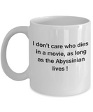 I Don't Care Who Dies, As Long As Abyssinian Lives - Ceramic White coffee mugs 11 oz