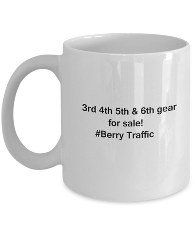 3rd 4th 5th & 6th Gear for Sale! Berry Traffic White coffee mugs for Car lovers 11 oz