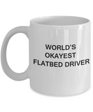 World's Okayest Flatbed Driver - White Porcelain Coffee Cup,Premium 11 oz Funny Mugs White coffee cup Gifts Ideas