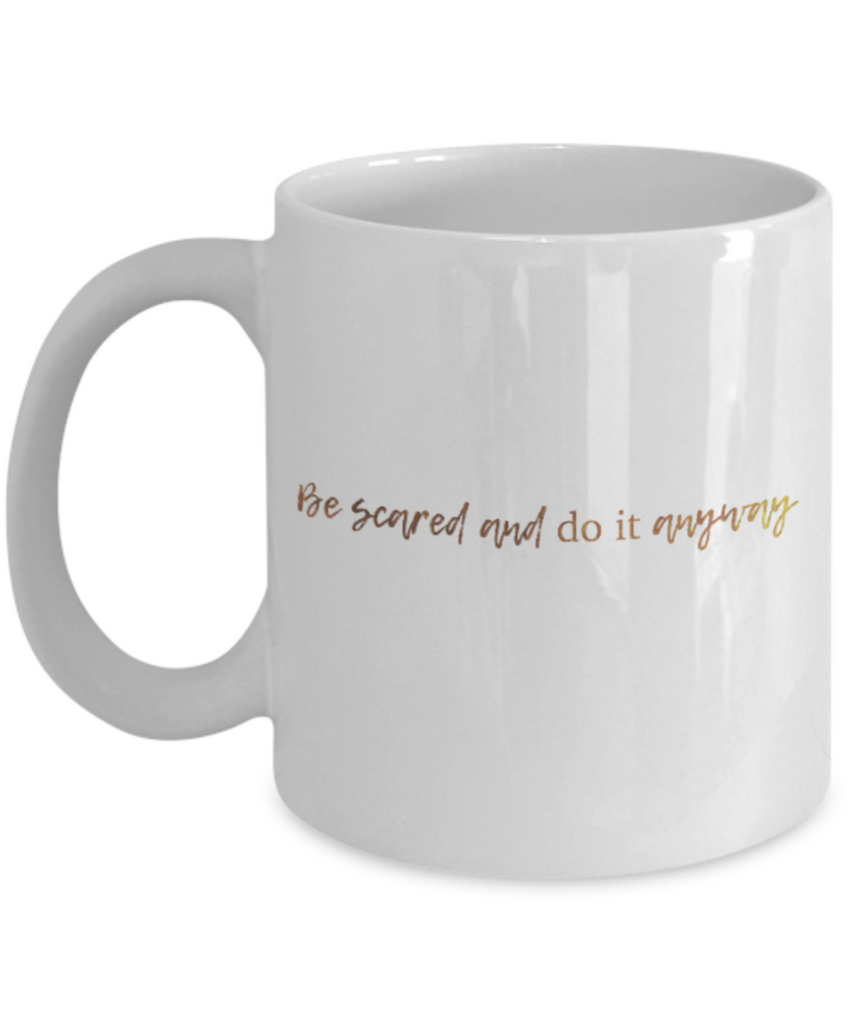 Get well mugs for women , Be scared and do it anyway - White Coffee Mug Tea Cup 11 oz Gift