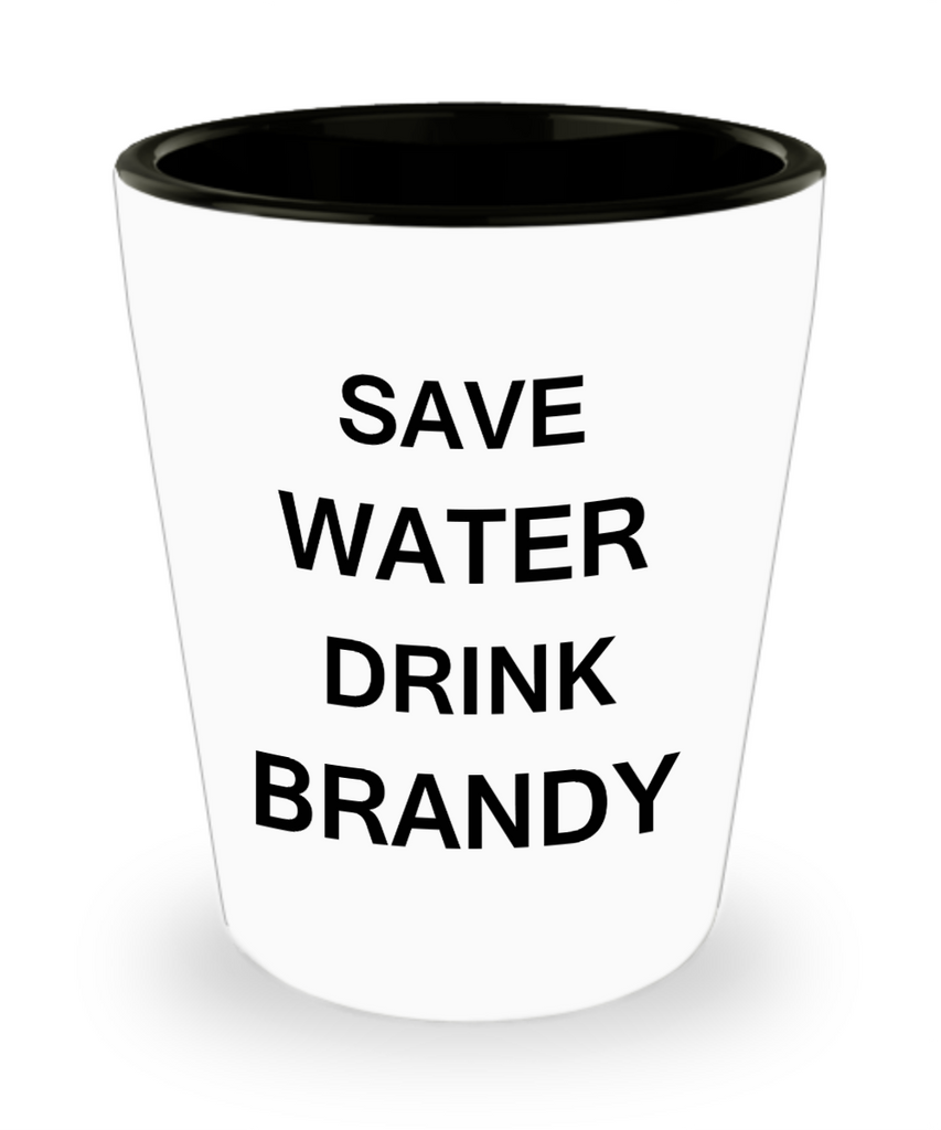 2cl shot glass - Save Water, Drink Brandy - Shot Glass Premium Gifts Ideas