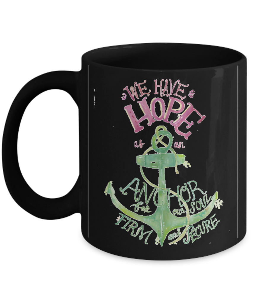 Scripture mugs for women , We have hope - Black Coffee Mug Tea Cup 11 oz Gift