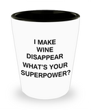 Funny 4.0 shot glass - I Make Wine Disappear What's Your Superpower - Shot Glass Premium Gifts Ideas