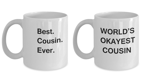 Couple mugs - Best Cousin Ever Coffee Mug and World's Okayest cousin White coffee mugs 11 oz