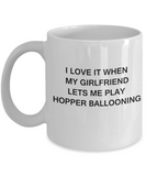Hopper Ballooning Lovers mugs,I Love It When My Girlfriend Lets me Play Hopper Ballooning-White Coffee Mugs 11 oz Cup