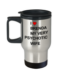 Funny Gifts For Wife - I love Brenda My Very Psychotic Wife, Gift From Loving Husband - Porcelain White Funny Travel Mug &   Travel Coffee Cup Gifts 14 OZ