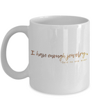 Get well mugs for women , I have enough Jewelry - White Coffee Mug Tea Cup 11 oz Gift