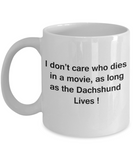 I Don't Care Who Dies, As Long As Dachshund Lives - Ceramic White coffee mugs 11 oz