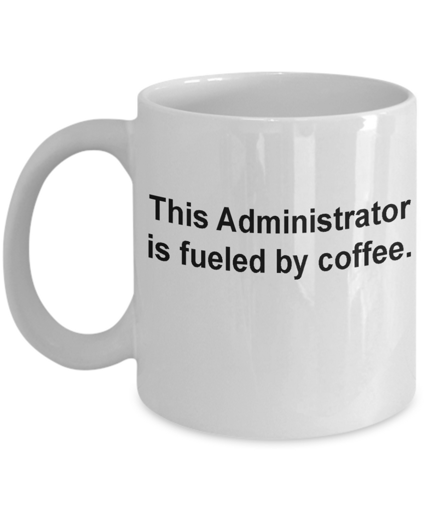 Administrator mug -Funny Christmas Gifts - Porcelain Coffee Mug Cute Cool Ceramic Cup White, Best Office Tea Mug & Birthday Gag Gifts 11 oz