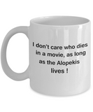 Funny Dog Coffee Mug for Dog Lovers - I Don't Care Who Dies, As Long As Alopekis Lives - Ceramic Fun Cute Dog Cup White Coffee Mug, 11 Oz