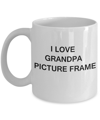 I Love Grandpa Picture Frame, Grandpa Gifts Grandsons Mugs- White Funny Mugs Coffee Cups 11 oz
