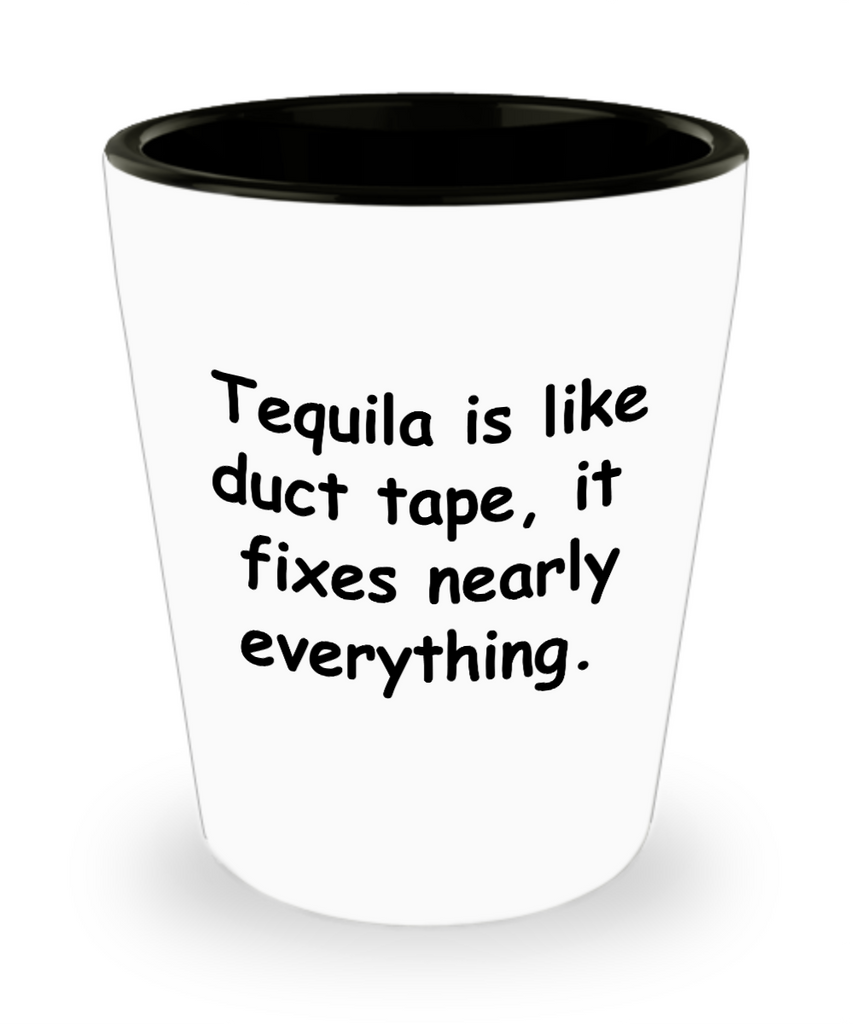 Tequila shot glasses - Tequila is like Duct Tapes Fixes Everything - Shot Glass Premium Gifts Ideas