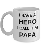 I HAVE A HERO I CALL HIM PAPA -Fathers day gifts from daughter White 11 oz mugs funny