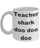Teacher shark doo doo doo - White Porcelain Coffee 11 oz
